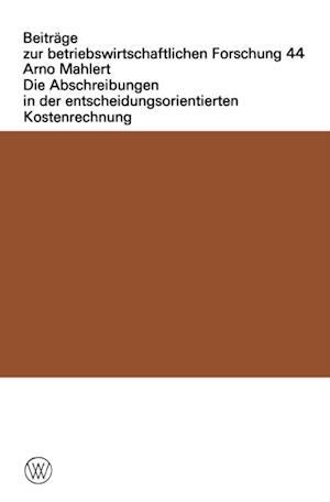 Die Abschreibungen in der entscheidungsorientierten Kostenrechnung af Arno Mahlert