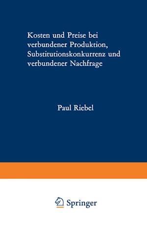 Kosten und Preise bei verbundener Produktion, Substitutionskonkurrenz und verbundener Nachfrage af Paul Riebel