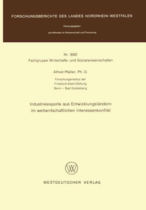 Industrieexporte aus Entwicklungslandern im weltwirtschaftlichen Interessenkonflikt af Alfred Pfaller
