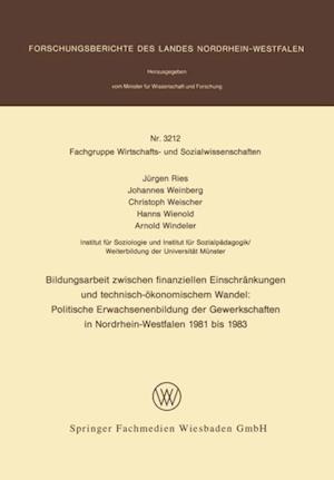 Bildungsarbeit zwischen finanziellen Einschrankungen und technisch-okonomischem Wandel: Politische Erwachsenenbildung der Gewerkschaften in Nordrhein-Westfalen 1981 bis 1983 af Jurgen Ries