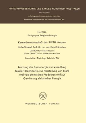 Nutzung der Kernenergie zur Veredlung fossiler Brennstoffe, zur Herstellung von Stahl und von chemischen Produkten und zur Gewinnung elektrischer Energie af Rudolf Schulten