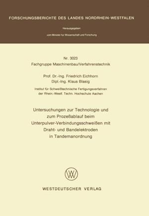 Untersuchungen zur Technologie und zum Prozeablauf beim Unterpulver-Verbindungsschweien mit Draht- und Bandelektroden in Tandemanordnung af Friedrich Eichhorn