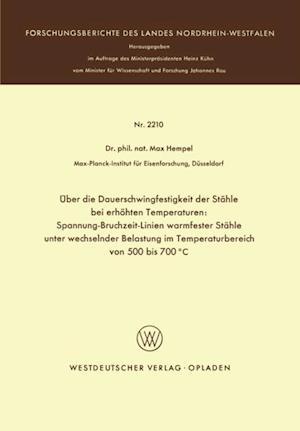 Uber die Dauerschwingfestigkeit der Stahle bei erhohten Temperaturen: Spannung-Bruchzeit-Linien warmfester Stahle unter wechselnder Belastung im Temperaturbereich von 500 bis 700(deg)C af Max Hempel