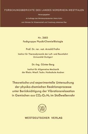 Theoretische und experimentelle Untersuchung der physiko-chemischen Reaktionsprozesse unter Berucksichtigung der Vibrationsrelaxation in Gemischen aus CO2-O2-N2 im Stowellenrohr af Arnold Frohn