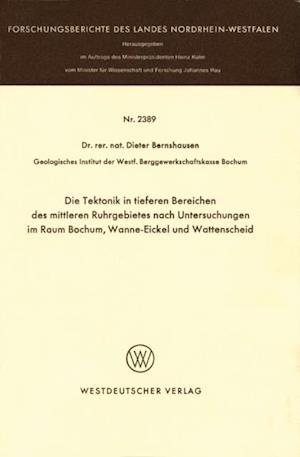 Die Tektonik in tieferen Bereichen des mittleren Ruhrgebietes nach Untersuchungen im Raum Bochum, Wanne-Eickel und Wattenscheid af Dieter Bernshausen