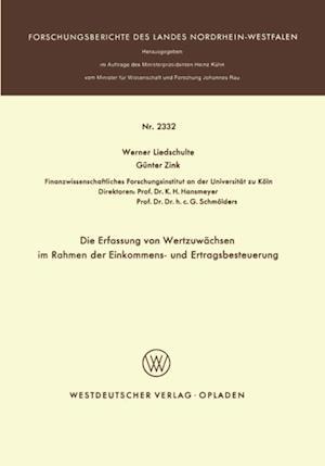 Die Erfassung von Wertzuwachsen im Rahmen der Einkommens- und Ertragsbesteuerung af Werner Liedschulte