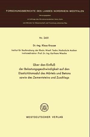 Uber den Einflu der Belastungsgeschwindigkeit auf den Elastizitatsmodul des Mortels und Betons sowie des Zementsteins und Zuschlags af Klaus Krause