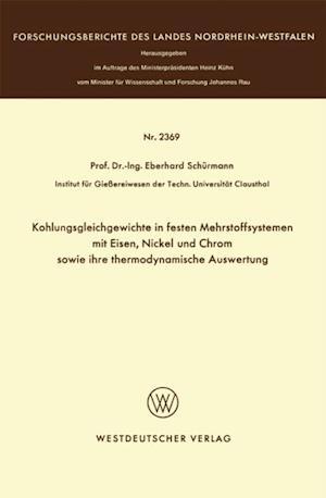 Kohlungsgleichgewichte in festen Mehrstoffsystemen mit Eisen, Nickel und Chrom sowie ihre thermodynamische Auswertung af Eberhard Schurmann