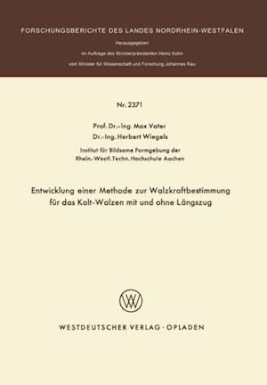 Entwicklung einer Methode zur Walzkraftbestimmung fur das Kalt-Walzen mit und ohne Langszug af Max Vater