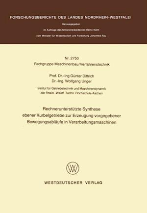 Rechnerunterstutzte Synthese ebener Kurbelgetriebe zur Erzeugung vorgegebener Bewegungsablaufe in Verarbeitungsmaschinen af Gunter Dittrich