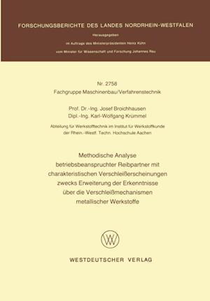 Methodische Analyse betriebsbeanspruchter Reibpartner mit charakteristischen Verschleierscheinungen zwecks Erweiterung der Erkenntnisse uber die Verschleimechanismen metallischer Werkstoffe af Josef Broichhausen