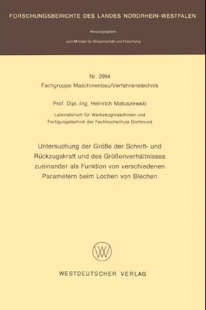 Untersuchung der Groe der Schnitt- und Ruckzugskraft und des Groenverhaltnisses zueinander als Funktion von verschiedenen Parametern beim Lochen von Blechen af Heinrich Matuszewski