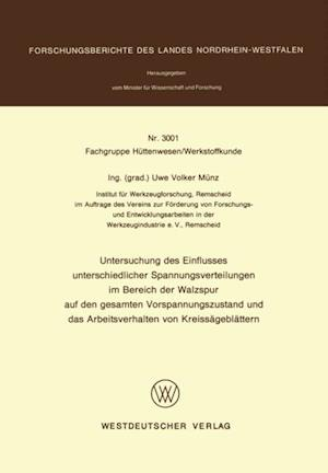 Untersuchung des Einflusses unterschiedlicher Spannungsverteilungen im Bereich der Walzspur auf den gesamten Vorspannungszustand und das Arbeitsverhalten von Kreissageblattern af Uwe Volker Munz
