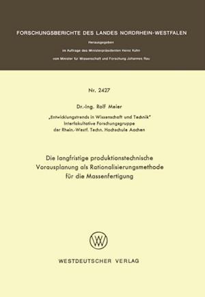 Die langfristige produktionstechnische Vorausplanung als Rationalisierungsmethode fur die Massenfertigung af Rolf Meier