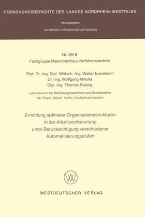 Ermittlung optimaler Organisationsstrukturen in der Arbeitsvorbereitung unter Berucksichtigung verschiedener Automatisierungsstufen af Walter Eversheim