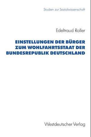 Einstellungen der Burger zum Wohlfahrtsstaat der Bundesrepublik Deutschland af Edeltraud Roller