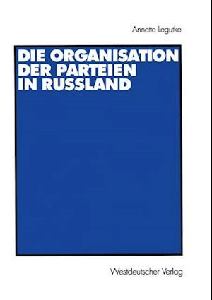 Die Organisation der Parteien in Russland af Annette Legutke