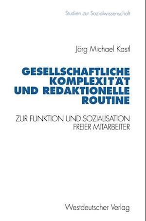 Gesellschaftliche Komplexitat und redaktionelle Routine af Jorg Michael Kastl