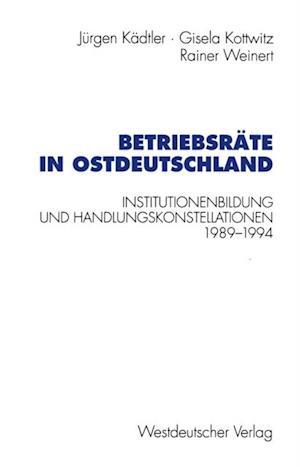 Betriebsrate in Ostdeutschland af Jurgen Kadtler, Rainer Weinert, Gisela Kottwitz