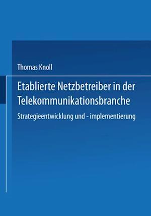 Etablierte Netzbetreiber in der Telekommunikationsbranche af Thomas Knoll