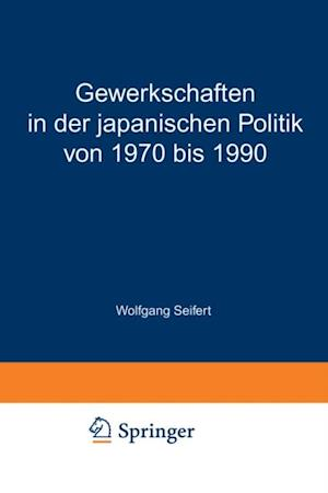 Gewerkschaften in der japanischen Politik von 1970 bis 1990 af Wolfgang Seifert