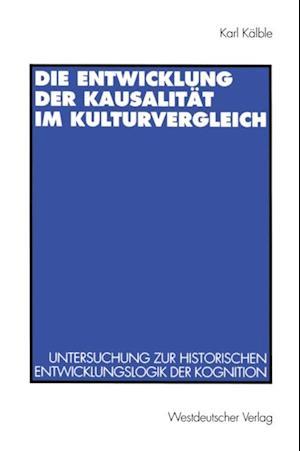 Die Entwicklung der Kausalitat im Kulturvergleich af Karl Kalble