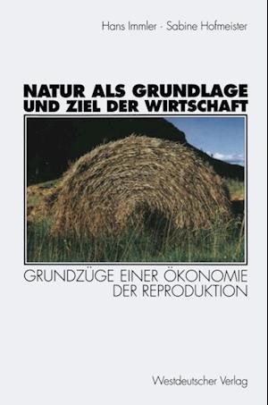 Natur als Grundlage und Ziel der Wirtschaft af Sabine Hofmeister, Hans Immler
