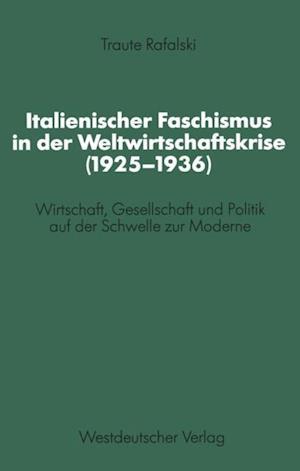 Italienischer Faschismus in der Weltwirtschaftskrise (1925-1936) af Traute Rafalski