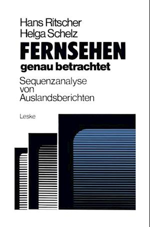 Fernsehen - genau betrachtet: Sequenzanalysen von Auslandsberichten af Hans Ritscher