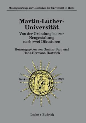 Martin-Luther-Universitat Von der Grundung bis zur Neugestaltung nach zwei Diktaturen