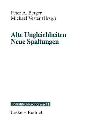 Alte Ungleichheiten Neue Spaltungen af Peter A. Berger