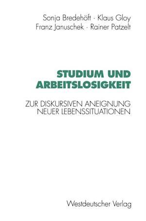Studium und Arbeitslosigkeit af Franz Januschek, Sonja Bredehoft, Klaus Gloy