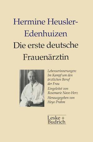 Die Erste Deutsche Frauenarztin Lebenserinnerungen af Hermine Heusler-Edenhuizen