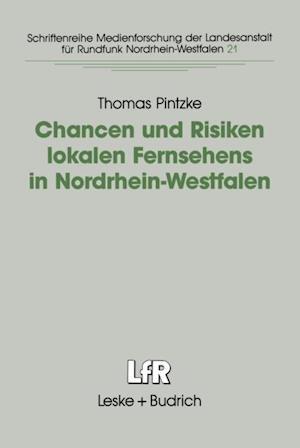 Chancen und Risiken lokalen Fernsehens in Nordrhein-Westfalen af Thomas Pintzke