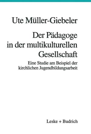Der Padagoge in der multikulturellen Gesellschaft af Ute Muller-Giebeler