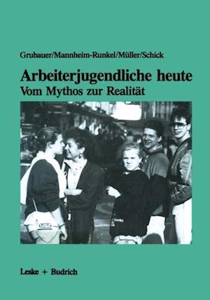 Arbeiterjugendliche heute - Vom Mythos zur Realitat af Franz Grubauer