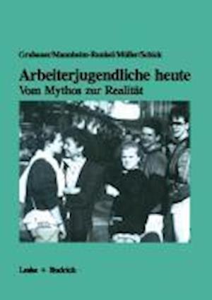 Arbeiterjugendliche Heute Vom Mythos Zur Realitat af Franz Grubauer