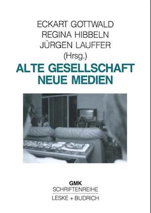 Alte Gesellschaft - Neue Medien af Eckart Gottwald, Jurgen Lauffer, Regina Hibbeln