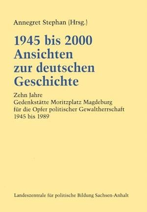 1945 bis 2000 Ansichten zur deutschen Geschichte