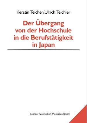 Der Ubergang von der Hochschule in die Berufstatigkeit in Japan af Ulrich Teichler, Kerstin Teicher