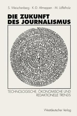 Die Zukunft des Journalismus af Klaus-Dieter Altmeppen, Siegfried Weischenberg, Martin Unter Mitarbeit von Monika Pater Loffelholz