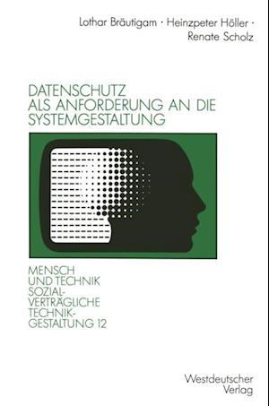 Datenschutz als Anforderung an die Systemgestaltung af Heinzpeter Holler, Renate Scholz