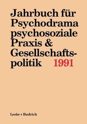 Jahrbuch fur Psychodrama, psychosoziale Praxis & Gesellschaftspolitik 1991