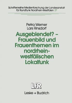 Ausgeblendet? - Frauenbild und Frauenthemen im nordrhein-westfalischen Lokalfunk af Petra Werner, Lars Rinsdorf