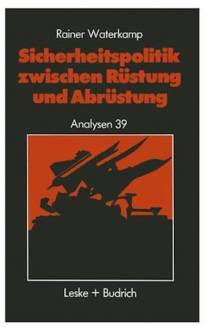 Sicherheitspolitik Zwischen Rustung Und Abrustung af Rainer Waterkamp