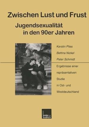 Zwischen Lust und Frust - Jugendsexualitat in den 90er Jahren af Peter Schmidt, Kerstin Plies, Bettina Nickel