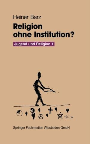 Religion ohne Institution? af Heiner Barz