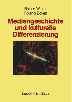 Mediengeschichte und kulturelle Differenzierung af Roland Eckert, Rainer Winter