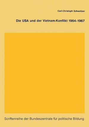 Die USA Und Der Vietnam-Konflikt 1964 1967 af Carl-Christoph Schweitzer