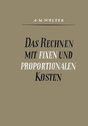 Das Rechnen Mit Fixen Und Proportionalen Kosten af Alfons Max Wolter, Alfons Max Wolter